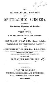 The Principles and Practice of Ophthalmic Surgery: Comprising the Anatomy, Physiology and Pathology of the Eye, with the Treatment of Its Diseases. By B. Travers ... and J. H. Green. Edited [or Rather Compiled from Various Authors] by A. C. L.