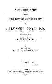 Autobiography of the First Forty-one Years of the Life of Sylvanus Cobb, D.D.: To which is Added a Memoir