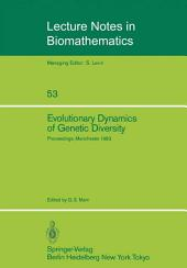 Evolutionary Dynamics of Genetic Diversity: Proceedings of a Symposium held in Manchester, England, March 29–30, 1983