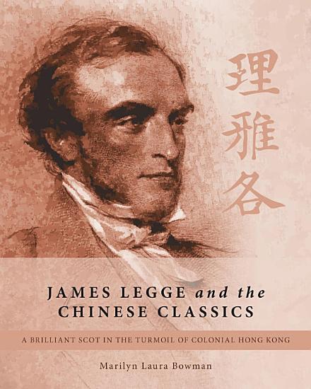 James Legge and the Chinese Classics PDF