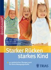 Starker Rücken - starkes Kind: Mit Selbsttests Bei Rundrücken, Hohlkreuz & Co.