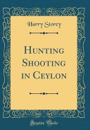 Hunting Shooting in Ceylon  Classic Reprint