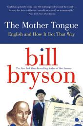 The Mother Tongue:English and How it Got that Way