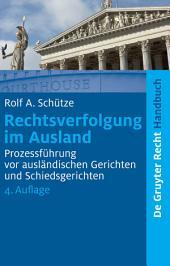 Rechtsverfolgung im Ausland: Prozessführung vor ausländischen Gerichten und Schiedsgerichten, Ausgabe 4