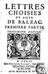Lettres choisies du sieur de Balzac. Premiere [- seconde] partie: Volume1