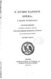 Publii Ovidii Nasonis Opera e textu Burmanni: cum notis Bentleii hactenus ineditis, necnon Harlesii, Gierigii, Burmanni, Lemairii, et aliorum selectissimis, Volume 1