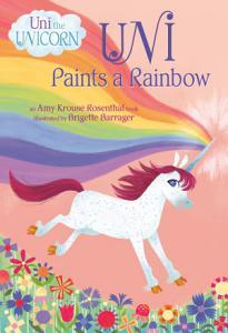 Uni Paints a Rainbow  Uni the Unicorn  Book