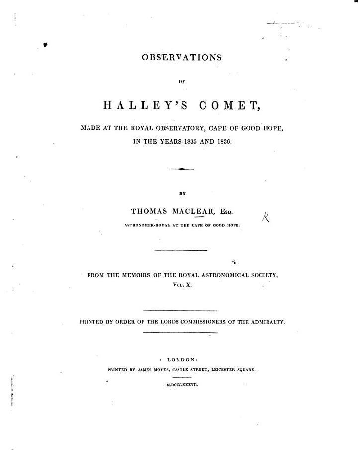 Observations of Halley's Comet, made at the Royal Observatory, Cape of Good Hope in 1835 and 1836. ... From the Memoirs of the Royal Astronomical Society, vol. 10