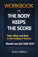 Workbook For The Body Keeps The Score By Bessel Van Der Kolk Book
