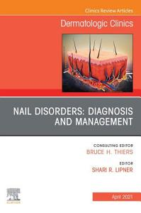 Nail Disorders  Diagnosis and Management  An Issue of Dermatologic Clinics E Book PDF