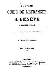 Nouveau Guide de l'étranger à Genève et dans ses environs: Avec un plan de Genève. 17e année de publication
