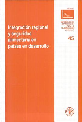Integraci  n Regional Y Seguridad Alimentaria en Pa  ses en Desarollo PDF