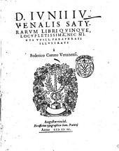 D. Iunii Iuuenalis Satyrarum libri quinque, locupletissima, nec minus vtili, paraphrasi illustrati à Federico Ceruto ..
