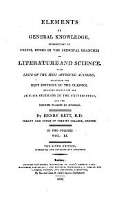 Elements of General Knowledge, Introductory to Useful Books in the Principal Branches of Literature and Science: With Lists of the Most Approved Authors, Including the Best Editions of the Classics : Designed Chiefly for the Junior Students in the Universities and the Higher Classes in Schools ; in Two Volumes, Volume 2