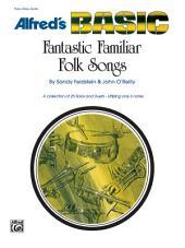 Fantastic Familiar Folk Songs: For Flute, Oboe or Guitar