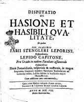 Disputatio de hasione et hasibili qualitate, de quibus sub præsidio Fabii Stengleri Leporini, respondente Lepido Capitone, ..