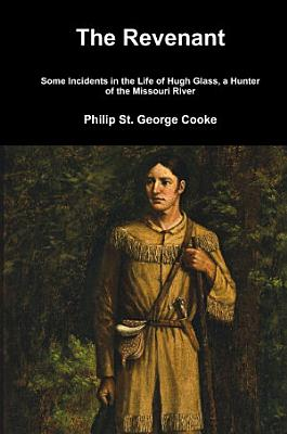 The Revenant   Some Incidents in the Life of Hugh Glass  a Hunter of the Missouri River