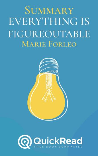 Summary of  Everything is Figureoutable  by Marie Forleo   Free book by QuickRead com PDF