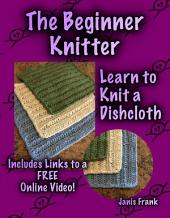 The Beginner Knitter – Learn to Knit a Dishcloth