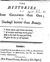 The Histories of More Children Than One; Or, Goodness Better Than Beauty. (By M. P. [i.e. Dorothy Kilner.]).