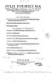 Iulii Firmici Materni iunioris Siculi V.C. ad Mauortium Lollianum, Astronomicōn libri 8, per Nicolaum Prucknerum astrologum nuper ab innumeris mendis uindicati. His accesserunt, Claudii Ptolemaei ... apotelesmatōn, quod Quadripartitum uocant, lib.4. De inerrantium stellarum significationibus, lib.I. Centiloquium eiusdem. Ex Arabibus et Chaldaeis. Hermetis uetustissimi astrologi centum aphoris. lib.1. Bethem Centiloquium. Eiusdem de horis planetarum liber alius. Almanzoris astrologi Propositiones ad Saracenorum regem. Zachelis Arabis de electionibus lib.1. Messahalah de ratione circuli & stellarum, & qualiter in hoc seculo operentur, lib.1. Omar de natiuitatibus lib.3. Marci Manilii ... Astronomicōn lib.5. Postremò, Othonis Brunfelsii de diffinitionibus & terminis astrologiae libellus isagogicus