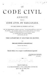 """Le code civil annoté, étant le code civil du Bas-Canada: (en force depuis le premier aout 1866) avec les amendements contenus dans les """"Statuts refondus de la province de Qué bec, """"les autorités citées par les codificateurs, et un grand nombre d'autres référence aux sources du droit, la jurisprudence des arrêts, diverses annotations, et une table alphabétique et analytique des matières"""