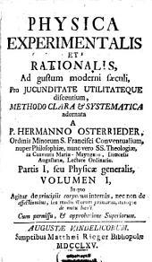 Physica Experimentalis Et Rationalis: Partis I, seu Physicae generalis, Volumen I, In quo Agitur de principiis corporum internis, nec non de affectionibus, seu modis illorum primariis, itemque de motu locali, Volume 1, Issue 1