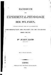 Handbuch der Experimental-Physiologie der Pflanzen: Untersuchungen über die allgemeinen Lebensbedingungen der Pflanzen und die Functionen ihrer Organe