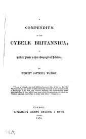A Compendium of the Cybele Britannica: Or British Plants in Their Geographical Relations