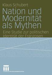 Nation und Modernität als Mythen: Eine Studie zur politischen Identität der Franzosen