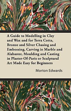 A Guide to Modelling in Clay and Wax PDF