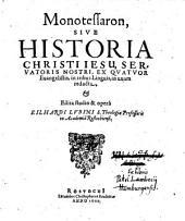 Monotessaron sive historia Christi Jesu, ex IV evangelistis, in tribus linguis, in unum redacta