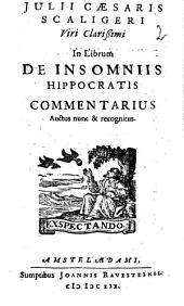 Julii Caesaris Scaligeri ... In librum De insomniis Hippocratis commentarius auctus nunc & recognitus