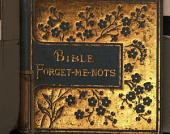 Bible forget-me-nots, a daily text-book, by the author of 'Morning and night watches'.