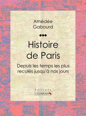 Histoire de Paris: Depuis les temps les plus reculés jusqu'à nos jours