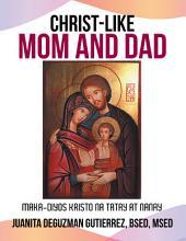 Christ-Like Mom and Dad: Maka-Diyos Kristo Na Tatay at Nanay