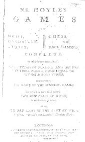 Mr. Hoyle's Games of Whist, Quadrille, Piquet, Chess, and Back-gammon Complete: In which are Contained, the Method of Playing and Betting at Those Games, Upon Equal Or Advantageous Terms. Including the Laws of the Several Games. To which is Now First Added, Two New Cases at Whist, Never Before Printed. Also, the New Laws of the Game at Whist, as Played at White's and Saunder's Chocolate Houses