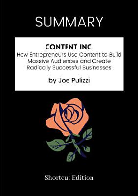 SUMMARY   Content Inc  How Entrepreneurs Use Content To Build Massive Audiences And Create Radically Successful Businesses By Joe Pulizzi