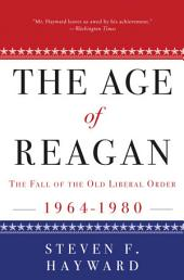 The Age of Reagan: The Fall of the Old Liberal Order: 1964-1980