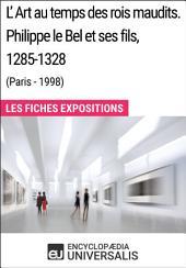 L'Art au temps des rois maudits. Philippe le Bel et ses fils, 1285-1328 (Paris - 1998): Les Fiches Exposition d'Universalis