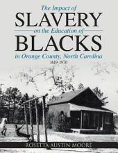 The Impact of Slavery On the Education of Blacks In Orange County, North Carolina: 1619-1970