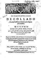 El machiauelismo degollado por la christiana sabiduria de España y de Austria: discurso christiano-politico ...