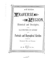 The Traverse Region  Historical and Descriptive  with Illustrations of Scenery and Portraits and Biographical Sketches of Some of Its Prominent Men and Pioneers PDF