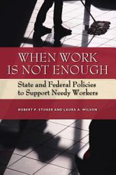 When Work Is Not Enough: State and Federal Policies to Support Needy Workers