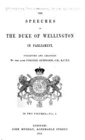 The Speeches of the Duke of Wellington in Parliament: Volume 1