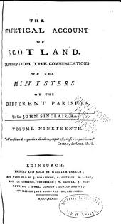 The Statistical Account of Scotland: Drawn Up from the Communications of the Ministers of the Different Parishes, Volume 19