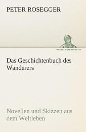 Das Geschichtenbuch des Wanderers: Novellen und Skizzen aus dem Weltleben