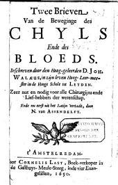 Twee brieven van de Beweginge des Chyls ende des Bloeds: Volume 1