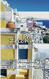 Praxis Zeichnen - Übungsbuch 27: Insel Santorini