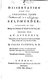 A Dissertation Upon the Unnatural Crime of Self-murder: Occasioned by the Many Late Instances of Suicide in this City, &c. ... By Caleb Fleming: Volume 5
